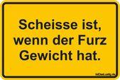 Scheiße ist, wenn der Furz Gewicht hat.   – Cards, Quotes in German