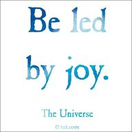 Be led by joy.