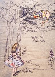 """Machine thread painting and fabric applique, illustrating my very favorite quote from """"Alice in Wonderland""""."""