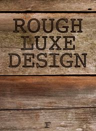 Rough Luxe Design: T