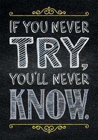 If you never try… In...