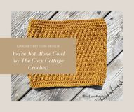 You're Not Alone Cowl – Crochet Pattern Review – The Cozy Cottage Crochet