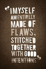 our flaws make us be