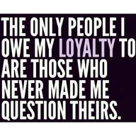 Loyalty is very much...