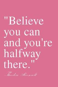 .Believe you can...