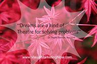 """""""Dreams are a kind o"""