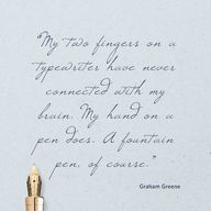 "Pinterest Pin - ""My two fingers on a typewriter have never connected with my brain. My hand on a pen does. A fountain pen, of course."" –Graham Greene"