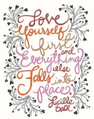 """""""Love yourself first and everything else falls into place."""""""