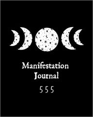 Manifestation Journal: 555: A Guided Notebook Containing a Supercharged Method for Activating the Law of Attraction: Combines Scripting and the 555 ... Experience (Black Cover with Moons): Journals, Manifesting: 9798585874772: Amazon.com: Books