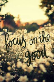 focus on the good |