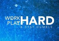 Work Hard. Play Hard