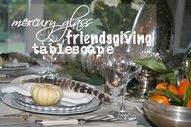 Mercury glass friendsgiving tablescape