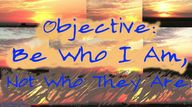 Objective: Be who I
