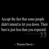 Accept the fact that some people didnt intend to let you down.  Their best is just less than you expected.