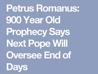 POPE # 112 IS HE THE FINAL POPE? PROPHECY OF THE POPES. PETRAS ROMANAS. POPE # 112 IS HE THE FINAL & LAST POPE.