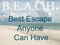 ❤ ❤ B.E.A.C.H ❤ ❤ Best Escape Anyone Can Have