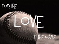 For love of the game...