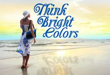 Think Bright Colors / There's more to just black and white. These are the colors we like to add to your life. Bright and colorful.