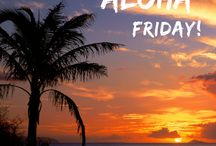 Aloha Friday / Our way of celebrating the end of the week!  Hello Friday!