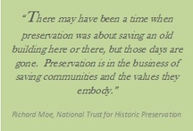 """{Preservation} / """"There may have been a time when preservation was about saving an old building here and there, but those days are gone. Preservation is in the business of saving communities and the values they embody."""" - Richard Moe, President, National Trust for Historic Preservation"""