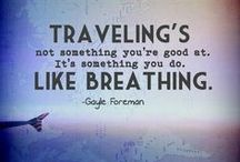 Inspirational Travel Quotes / The ultimate list of inspirational travel quotes for those traveling or about to embark on a voyage.