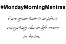 Monday Morning Mantras / We hope you enjoy our #MondayMorningMantras which we post every Monday to our Facebook, Twitter & Instagram pages! Beat those #MondayBlues and repin what you agree with! #Hairspiration #truth #quotes