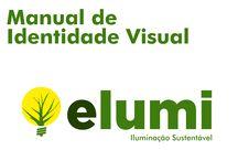 Manual de Identidade Visual ELUMI / MIV desenvolvido para a empresa Elumi, que participou do Ciclo Mercadológico em 2014.
