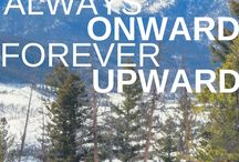 Adventure Inspiration / Quotes that inspire us to continue to move always onward and forever upward.