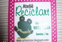 Reciclart - Recicle com arte / Meu ateliê - artesanatos variados