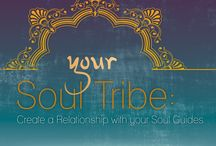 Your Soul Tribe / creating a relationship with your soul guides  The most important relationship in your life, ever.