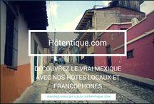 Mexique Hôtentique / Rencontres et voyages authentiques