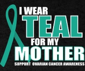 Ovarian Cancer Awareness / Fighting for a cure for Ovarian Cancer...Mom is starting her chemo for the 2nd time. She was diagnosed in April of 2010 with stage 4.