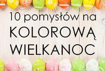 Kolorowa Wielkanoc / Zdradzamy kilka pomysłów na to, jak sprawić, by Wasza Wielkanoc była kolorowa :)