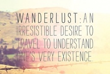 See {Wanderlust} the World / Wanderlust: An irresistible desire to travel to understand one's very existence