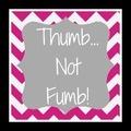 {It's Thumb...Not Fumb} / by Lindsey Roberts