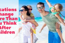 Vacations Change More Than You Think After Children