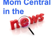 Mom Central In The News / Interesting, fun, exciting, and sometimes wacky places Mom Central appears... / by Mom Central