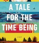 A Tale for the Time Being by Ruth Ozeki / Some of these books are referenced in the novel. Others have a connection to it through their topics.