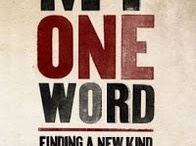 ONE WORD! / Welcome to the ONE WORD board--words God gives us to dwell upon for the year!