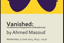 Book launch / Book Launch and Conversation with the Author,  Vanished: The Mysterious Disappearance of Mustafa Ouda by Ahmed Masoud,  Wednesday 17th June 2015, 18:45 – 20:30
