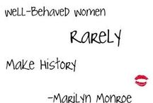 Well-behaved women rarely make history. / by Kat Biehl