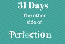 "31 Days: The Other Side of Perfection / Exhausted from trying to keep everything in your life perfect? Me too. Join me as jump over to ""The Other Side of Perfection"". This series is part of The nester's write31days.com challenge."
