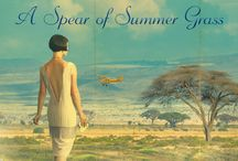 A Spear of Summer Grass / The 1920s African adventure of a misbehaving flapper in search of herself...and an unforgettable man.