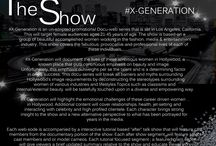 X-Generation: The Web Series / #XGeneration The Show is an unscripted promotional Docu-web series that is set in Los Angeles, California.  The show targets female audiences ages 21-45 years of age and is based on a group of beautiful accomplished women working in the fashion, media & entertainment industries.  Episode dates: May 28th, June 4th, June 11th & June 18th 2014!