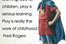 "Learning Through Play / ""Play is often talked about as if it were a relief from serious learning. But for children play is serious learning. Play is really the work of childhood."" - Fred Rogers"
