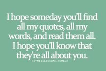 Words / I hope one day you'll find this page of words and know they're all for you.