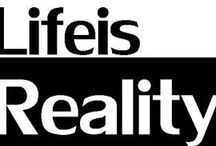 Life is Reality