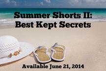 Summer Shorts II: Best Kept Secrets / This book honors our summer short story collection, Summer Shorts II: Best Kept Secrets. Available for purchase June 21, 2014.
