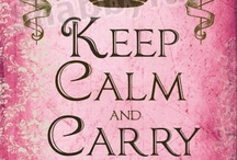 Keep Calm and..... / by Cheri Bouma