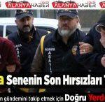 Alanya'da Senenin Son Hırsızları Yakalandı